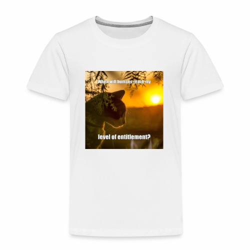 When will you reach my level of entitlement? - Kids' Premium T-Shirt