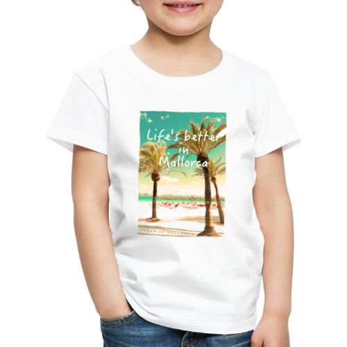 Life´s better in Mallorca - Dream of Mallorca - Kinder Premium T-Shirt