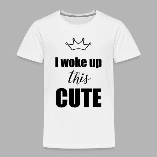 I woke up this CUTE - Kinder Premium T-Shirt