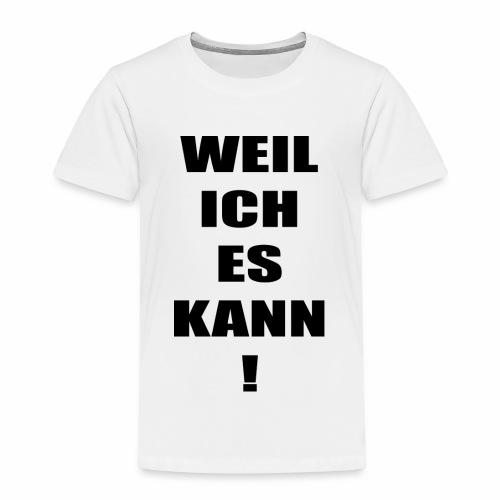 WEIL ICH ES KANN! - Kinder Premium T-Shirt