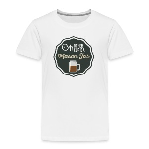 My Other Cup Is A Mason Jar - Kids' Premium T-Shirt