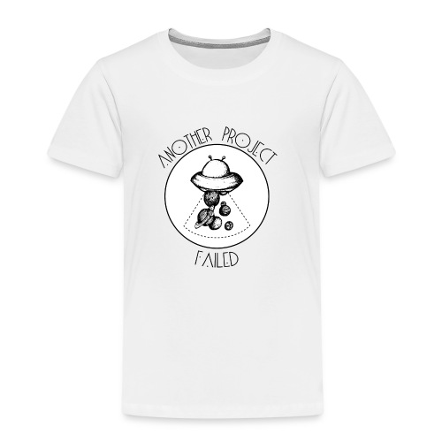 Another project failed - Kids' Premium T-Shirt