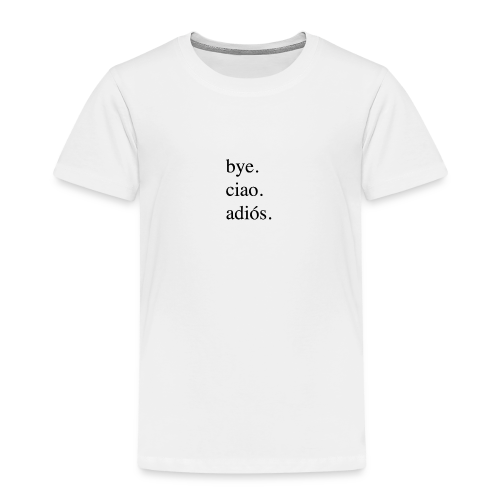 bye.ciao.adios. - Kinder Premium T-Shirt