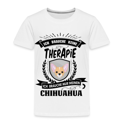 Ich brauche keine Therapie Chihuahua - Kinder Premium T-Shirt
