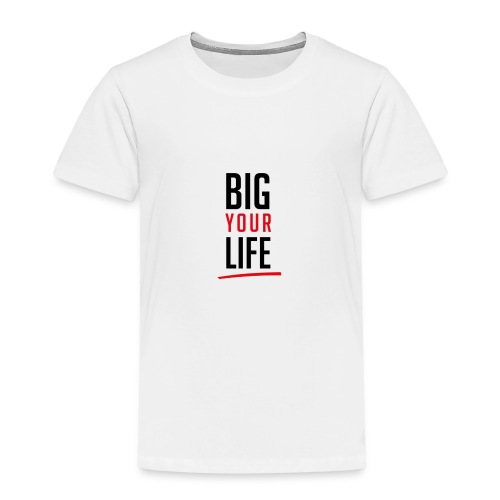 Big Your Life - Kinder Premium T-Shirt