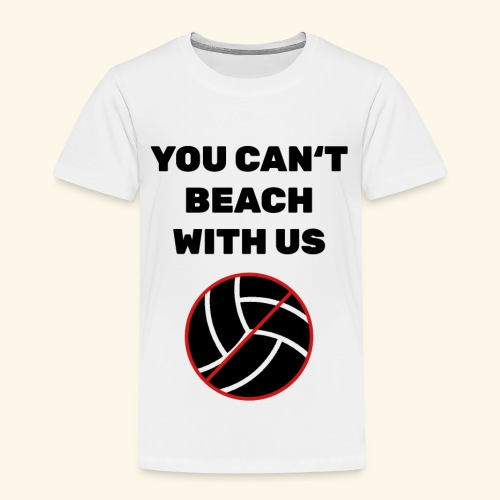 You can´t Beach with us - Kinder Premium T-Shirt