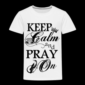 keep calm and pray on - Kinder Premium T-Shirt