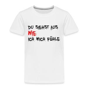 Du siehst aus WIE ich mich fühle - Kinder Premium T-Shirt