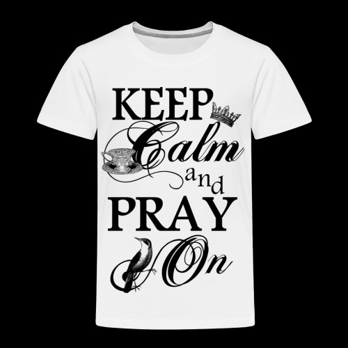 keep calm and pray on - Kinder Premium T-Shirt