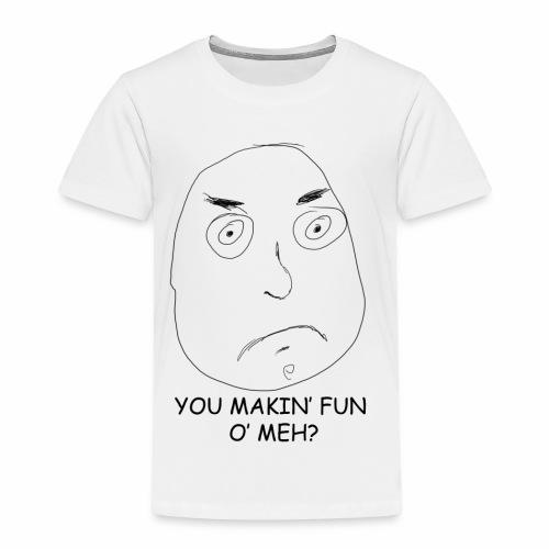 You Makin' Fun o' Meh - Kids' Premium T-Shirt