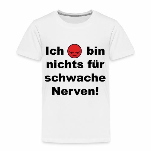 Ich bin nichts für schwache Nerven - Kinder Premium T-Shirt