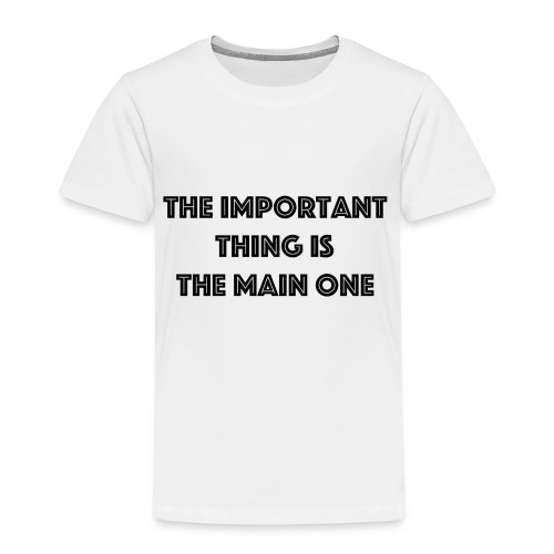 the important thing is the main one - T-shirt Premium Enfant