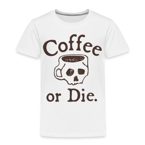 Coffee or Die - Kids' Premium T-Shirt
