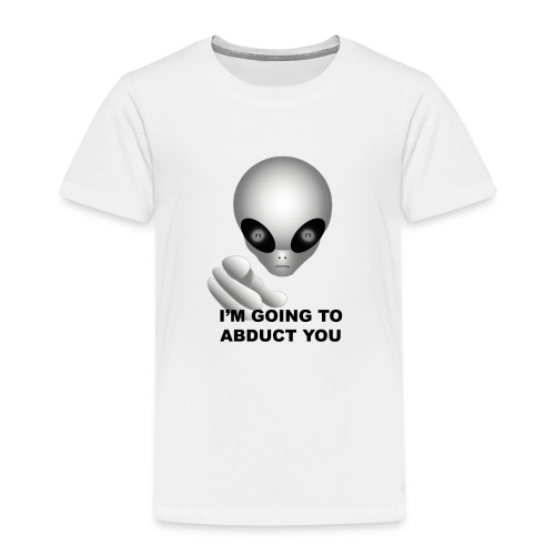 I'm going to abduct you - Maglietta Premium per bambini