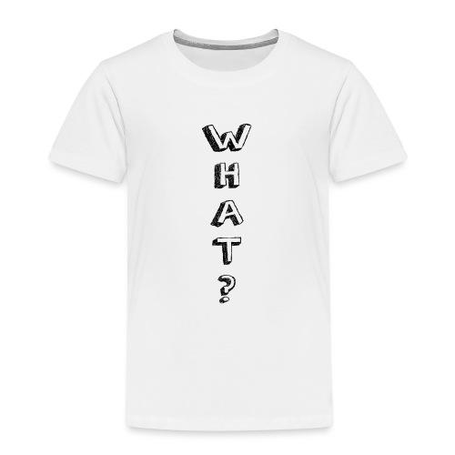 WHAT - 2 - Kinder Premium T-Shirt