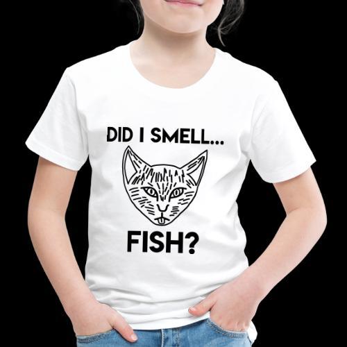 Did I smell fish? / Rieche ich hier Fisch? - Kinder Premium T-Shirt