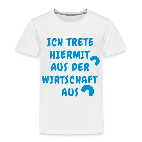 Ich trete hiermit aus der Wirtschaft aus blau - Kinder Premium T-Shirt
