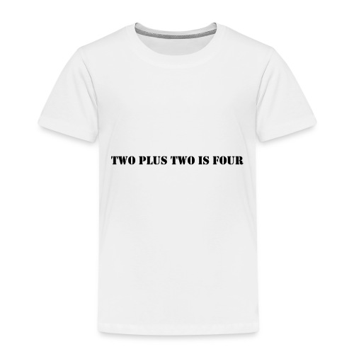 Two plus two is four - Kinder Premium T-Shirt