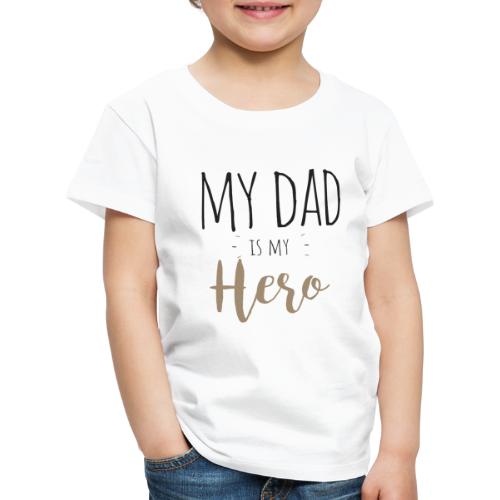 My dad is my Hero - Kinder Premium T-Shirt