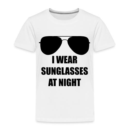 I Wear Sunglasses At Night - Kinder Premium T-Shirt