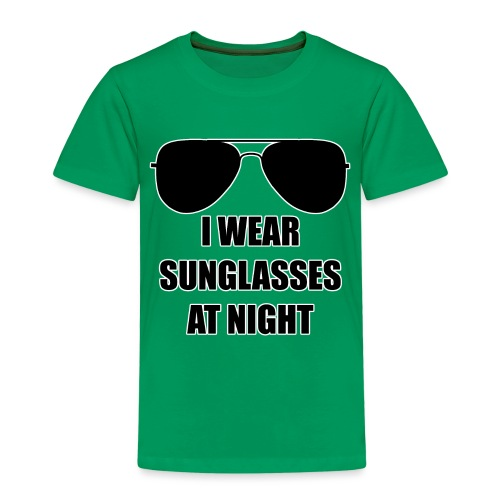 I Wear Sunglasses At Night - Kinder Premium T-Shirt