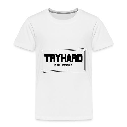 Tryhard is my Lifestyle - Kinder Premium T-Shirt
