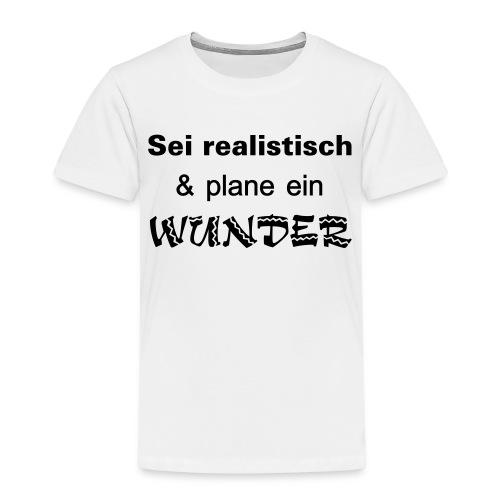 Sei realistisch und plane ein WUNDER - Kinder Premium T-Shirt