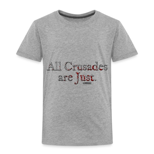 All Crusades Are Just. - Kids' Premium T-Shirt