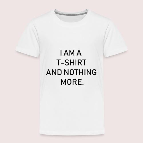 Ich bin ein T-Shirt und weiter nichts - Kinder Premium T-Shirt