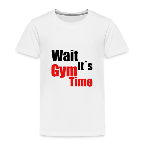 wait its gym time - Kinder Premium T-Shirt