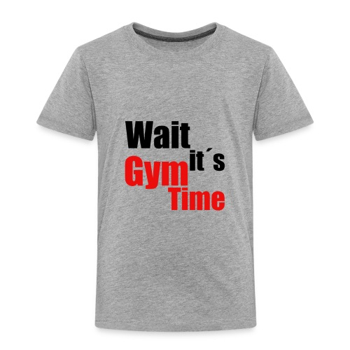 wait its gym time - Kinder Premium T-Shirt