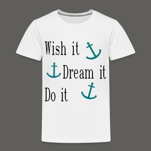 Wish it Dream it Do it - Kinder Premium T-Shirt