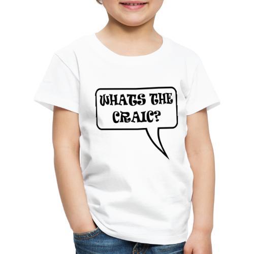 whats the craic - Kids' Premium T-Shirt