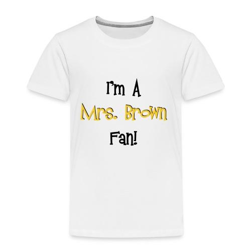 I'm a Mrs. Brown fan! - Kids' Premium T-Shirt
