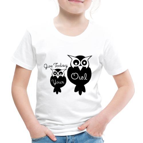 Give Today Your Owl schwarz - Kinder Premium T-Shirt