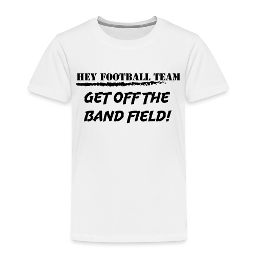 Hey football team, get off the band field! - Premium T-skjorte for barn