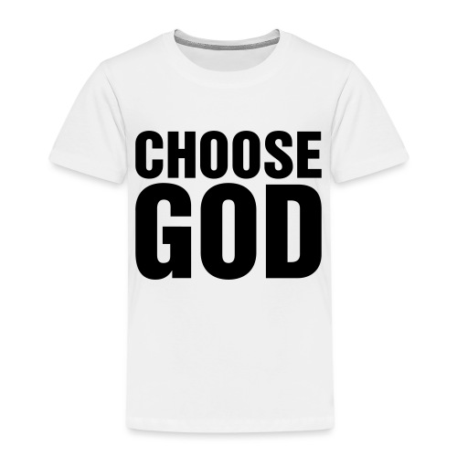 CHOOSE GOD - Kids' Premium T-Shirt