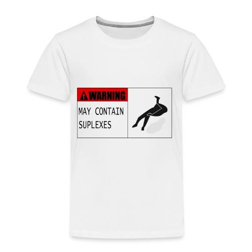WARNING : MAY CONTAIN SUPLEXES - Kids' Premium T-Shirt