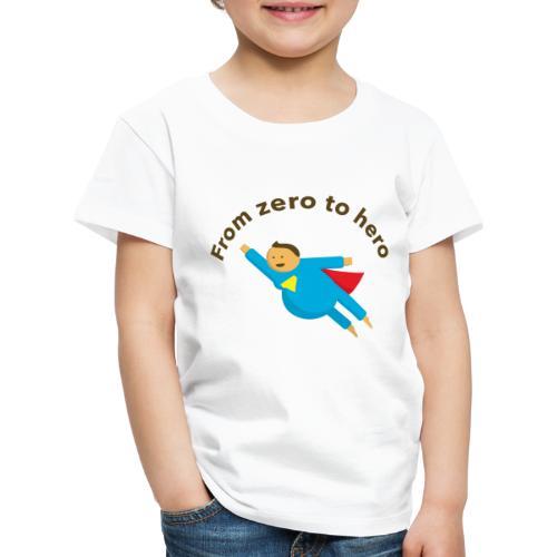 From Zero To Hero - Lasten premium t-paita