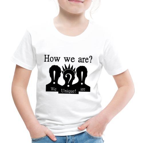 How we are? We are unique! Schwarz - Kinder Premium T-Shirt