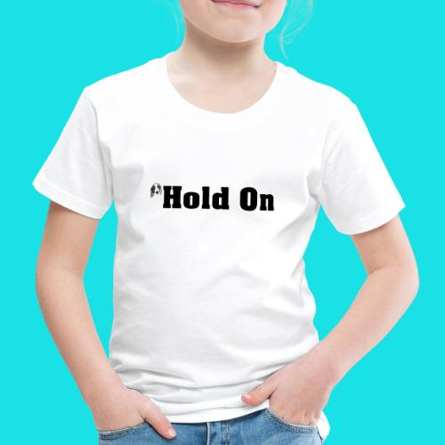 hold on - Kinderen Premium T-shirt