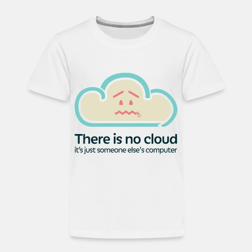 There is no Cloud - Kids' Premium T-Shirt