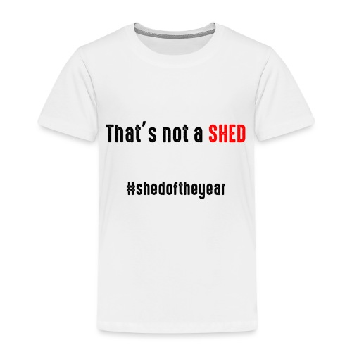 That's not a shed - Kids' Premium T-Shirt