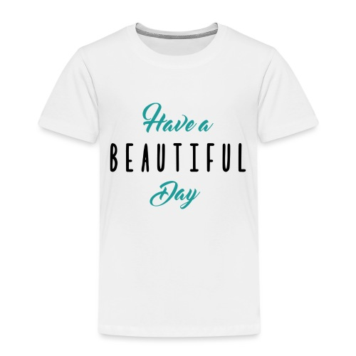 Have a beautiful day / Mug - T-shirt Premium Enfant