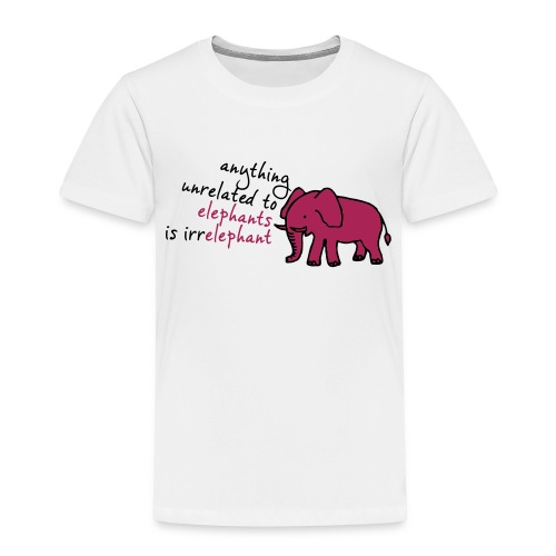 Anything unrelated to elephants is irrelephant - Kinderen Premium T-shirt