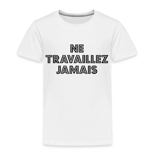 ne travaillez jamais - Kids' Premium T-Shirt