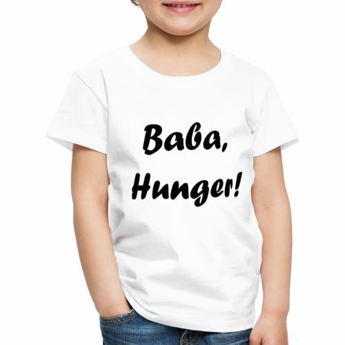 Baba, Hunger! - Kinder Premium T-Shirt