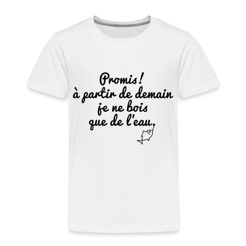 Promis à partir de demain je ne bois que de l'eau - T-shirt Premium Enfant