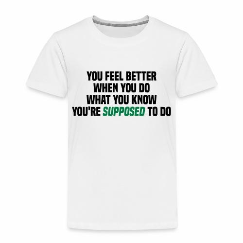 You feel better when you do what you should do - Kids' Premium T-Shirt