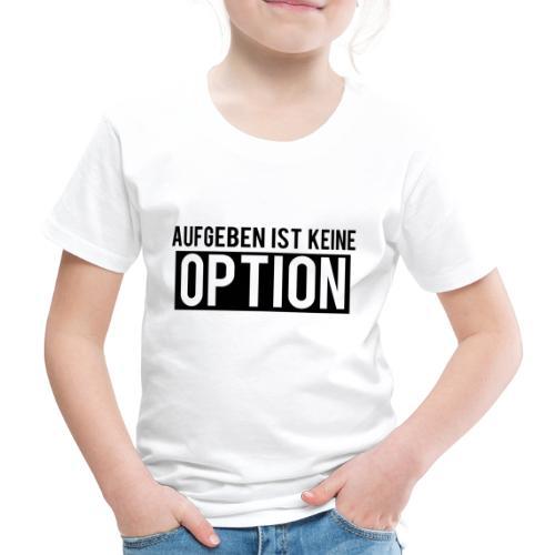 Aufgeben ist keine Option! - Kinder Premium T-Shirt